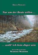 Nehlsen, Erich: Nur um der Beute willen?wollt´ich kein Jäger sein