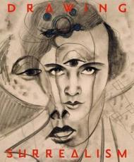 Drawing Surrealism - Leslie Jones, Isabelle Dervaux, Susan Laxton, Los Angeles County Museum of Art, Pierpont Morgan Library