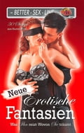 Neue erotische Fantasien - Andrea Müller, Andy Behm, Bernd Bredel, Betti Fleur, Bianca Corelli, Dave Vandenberg, Lee-Anne Black, Lisa Cohen, Loretta Reet, Mark Later, Mark Pond, Montana Green, Robert Helms, Sabina Frank, Seymour C. Tempest