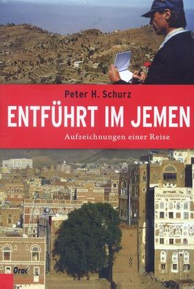 Entführt im Jemen - Aufzeichnungen einer Reise - Schurz, Peter H.