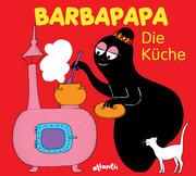 Taylor, Talus: Barbapapa. Die Küche