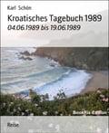 Kroatisches Tagebuch 1989 - Karl Schön