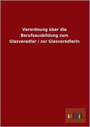 Verordnung Uber Die Berufsausbildung Zum Glasveredler / Zur Glasveredlerin