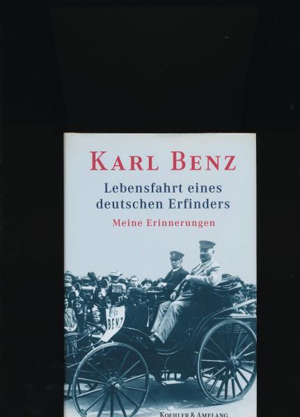Lebensfahrt eines deutschen Erfinders,Meine Erinnerungen - Benz, Karl