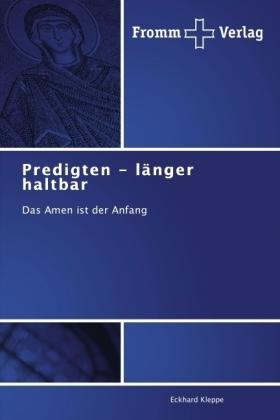 Predigten - länger haltbar - Das Amen ist der Anfang - Kleppe, Eckhard