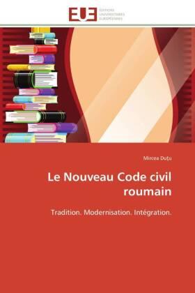 Le Nouveau Code civil roumain - Tradition. Modernisation. Intégration. - Du u, Mircea
