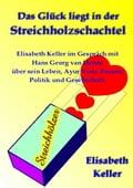 Das Glück liegt in der Streichholzschachtel - Elisabeth Keller