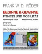 RÖDER, FRANK W. D.: BEGINNE GEWINNE FITNESS UND MOBILITÄT - Optimierung des Gangs - Remobilisierung der Hand