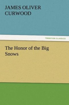The Honor of the Big Snows - Curwood, James O.