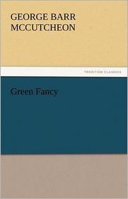 Green Fancy - George Barr McCutcheon