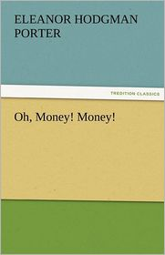Oh, Money! Money! - Eleanor H. Porter