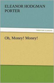 Oh, Money! Money! - Eleanor H. Porter