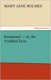 Rosamond - Or, The Youthful Error