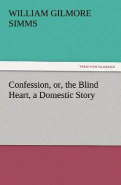 Confession, or, the Blind Heart, a Domestic Story - Simms, William Gilmore
