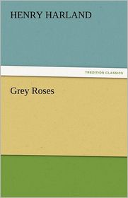 Grey Roses - Henry Harland