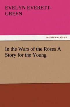 In the Wars of the Roses A Story for the Young - Everett-Green, Evelyn