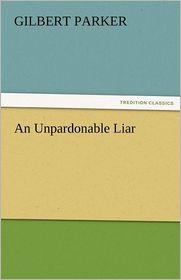 An Unpardonable Liar - Gilbert Parker