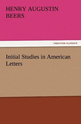 Initial Studies in American Letters als Buch von Henry A. (Henry Augustin) Beers - TREDITION CLASSICS