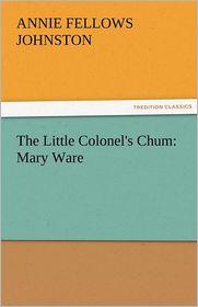 The Little Colonel's Chum: Mary Ware - Annie F. Johnston