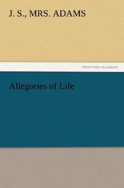 Allegories of Life - Adams, J. S.