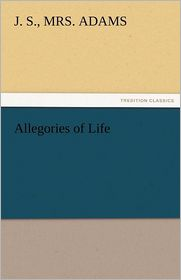 Allegories of Life - J. S. Mrs Adams