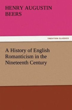 A History of English Romanticism in the Nineteenth Century - Beers, Henry A.