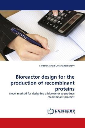 Bioreactor design for the production of recombinant proteins - Novel method for designing a bioreactor to produce recombinant proteins - Detchanamurthy, Swaminathan