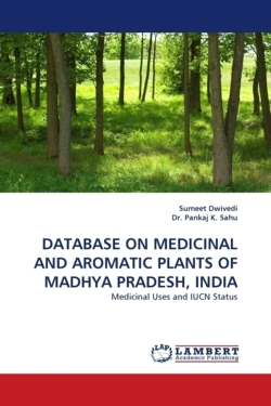 DATABASE ON MEDICINAL AND AROMATIC PLANTS OF MADHYA PRADESH, INDIA: Medicinal Uses and IUCN Status