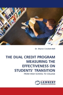 THE DUAL CREDIT PROGRAM MEASURING THE EFFECTIVENESS ON STUDENTS' TRANSITION
