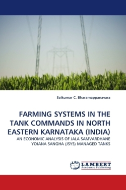 FARMING SYSTEMS IN THE TANK COMMANDS IN NORTH EASTERN KARNATAKA (INDIA): AN ECONOMIC ANALYSIS OF JALA SAMVARDHANE YOJANA SANGHA (JSYS) MANAGED TANKS