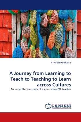 A Journey from Learning to Teach to Teaching to Learn across Cultures - An in-depth case study of a non-native EFL teacher