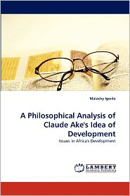 A Philosophical Analysis Of Claude Ake's Idea Of Development - Malachy Igwilo