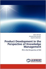 Product Development In The Perspective Of Knowledge Management - Abrar Ahmad, Ahmed Imran Hunjra, Kashif Ur Rehman
