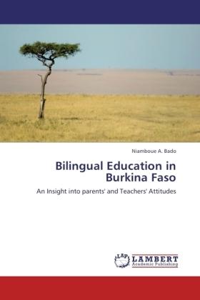 Bilingual Education in Burkina Faso - An Insight into parents' and Teachers' Attitudes