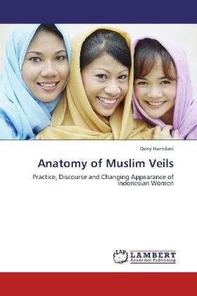 Anatomy of Muslim Veils - Practice, Discourse and Changing Appearance of Indonesian Women