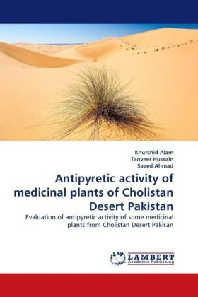 Antipyretic activity of medicinal plants of Cholistan Desert Pakistan - Evaluation of antipyretic activity of some medicinal plants from Cholistan Desert Pakisan - Alam, Khurshid / Hussain, Tanveer / Ahmad, Saeed