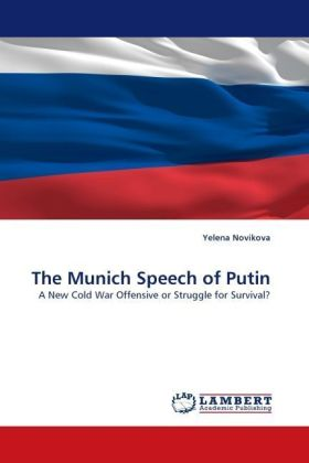 The Munich Speech of Putin - A New Cold War Offensive or Struggle for Survival? - Novikova, Yelena