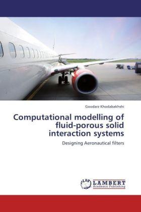 Computational modelling of fluid-porous solid interaction systems - Designing Aeronautical filters - Khodabakhshi, Goodarz