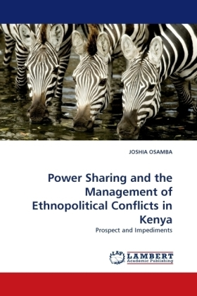 Power Sharing and the Management of Ethnopolitical Conflicts in Kenya - Prospect and Impediments