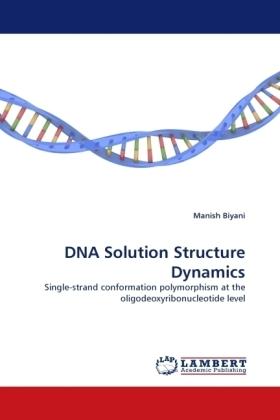DNA Solution Structure Dynamics - Single-strand conformation polymorphism at the oligodeoxyribonucleotide level - Biyani, Manish