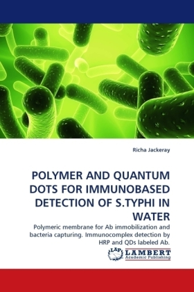 POLYMER AND QUANTUM DOTS FOR IMMUNOBASED DETECTION OF S.TYPHI IN WATER - Polymeric membrane for Ab immobilization and bacteria capturing. Immunocomplex detection by HRP and QDs labeled Ab. - Jackeray, Richa
