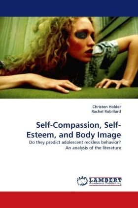 Self-Compassion, Self-Esteem, and Body Image - Do they predict adolescent reckless behavior? An analysis of the literature - Holder, Christen / Robillard, Rachel