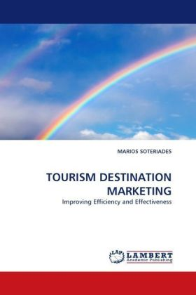 TOURISM DESTINATION MARKETING - Improving Efficiency and Effectiveness - Soteriades, Marios