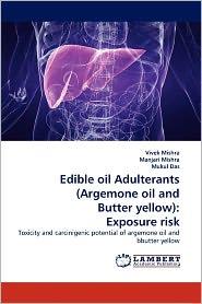 Edible Oil Adulterants (Argemone Oil And Butter Yellow) - Vivek Mishra, Manjari Mishra, Mukul Das