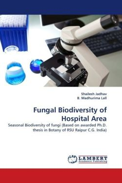 Fungal Biodiversity of Hospital Area: Seasonal Biodiversity of fungi (Based on awarded Ph.D. thesis in Botany of RSU Raipur C.G. India)