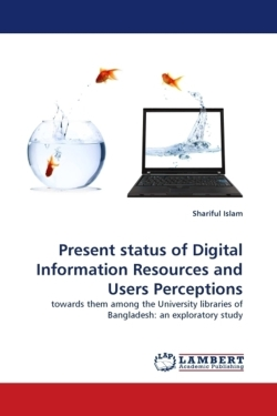 Present status of Digital Information Resources and Users Perceptions