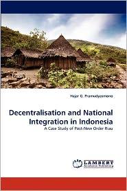 Decentralisation And National Integration In Indonesia - Hajar G. Pramudyasmono