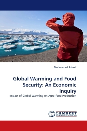 Global Warming and Food Security: An Economic Inquiry - Impact of Global Warming on Agro-food Production - Ashraf, Mohammad