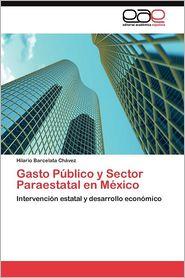 Gasto Publico y Sector Paraestatal En Mexico - Hilario Barcelata Ch?vez