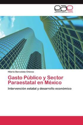 Gasto Público y Sector Paraestatal en México - Intervención estatal y desarrollo económico - Barcelata Chávez, Hilario